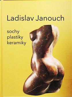 Ladislav Janouch - Sochy, plastky, keramiky