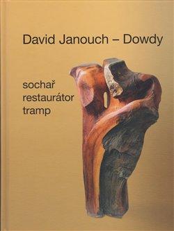David Janouch - Dowdy - Sochař, restaurátor, tramp